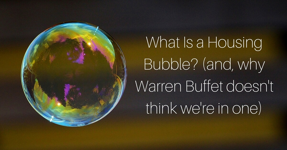 What Is a Housing Bubble and, why Warren Buffet doesn't think we're in one